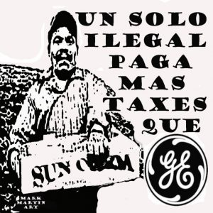 Un Solo Ilegal Paga Mas Taxes que GE - by Mark Martin
